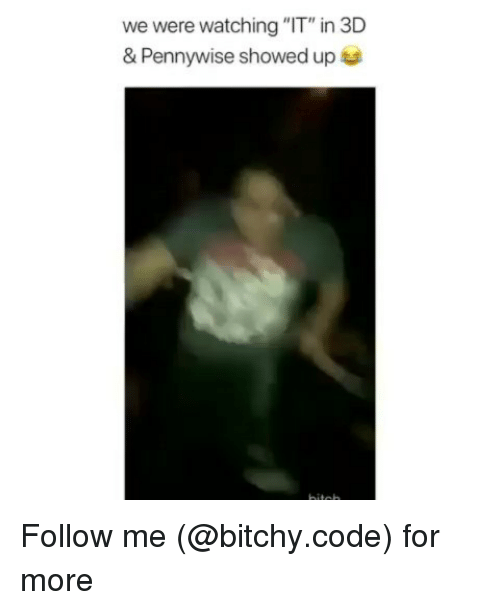 "Memes, 🤖, and Code: we were watching ""IT"" in 3D  & Pennywise showed up Follow me (@bitchy.code) for more"