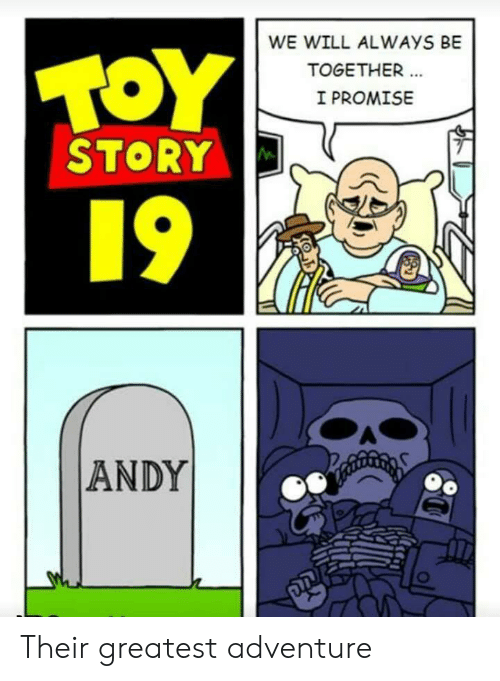 Adventure, Will, and Story: WE WILL ALWAYS BE  TOY  TOGETHER  I PROMISE  STORY  19  ANDY Their greatest adventure