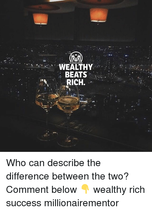Memes, Beats, and Success: WEALTHY  BEATS  RICH. Who can describe the difference between the two? Comment below 👇 wealthy rich success millionairementor