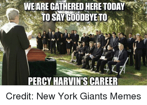 Giants Memes: WEARE GATHERED HERE TODAY  TO SAYGOODBYETO  PERCYHARVIN'S CAREER Credit: New York Giants Memes