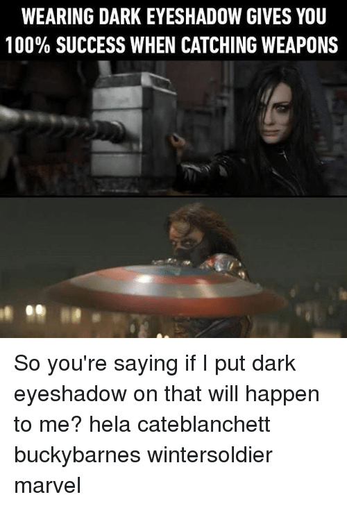 I Putted: WEARING DARK EYESHADOW GIVES YOU  100% SUCCESS WHEN CATCHING WEAPONS So you're saying if I put dark eyeshadow on that will happen to me? hela cateblanchett buckybarnes wintersoldier marvel