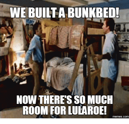 webuiltabunkbed now theres so much room for lularoei memes com 16211546 🇲🇽 25 best memes about lularoe funny lularoe funny memes
