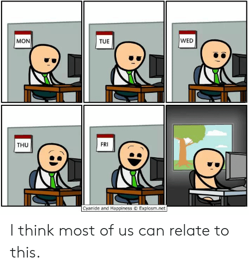 cyanide: WED  MON  TUE  FRI  THU  Cyanide and Happiness O Explosm.net I think most of us can relate to this.