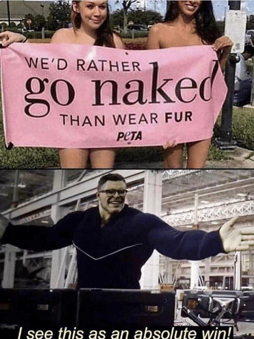 Naked: WE'D RATHER  go naked  THAN WEAR FUR  РЕТА  see this as an absolute win!