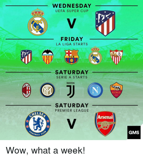 gms: WEDNESDAY  UEFA SUPER CUP  FRIDAY  LA LIGA STARTS  FCB  SATURDAY  SERIE A STARTS  JUUENTUS  ROMA  1927  899  SATURDAY  PREMIER LEAGUE  ELS  Arsenal  OTBALL  GMS Wow, what a week!