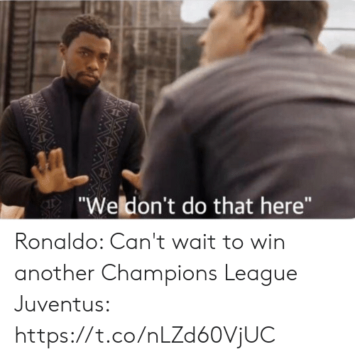 "Memes, Champions League, and Juventus: Wedon't do that here"" Ronaldo: Can't wait to win another Champions League  Juventus: https://t.co/nLZd60VjUC"