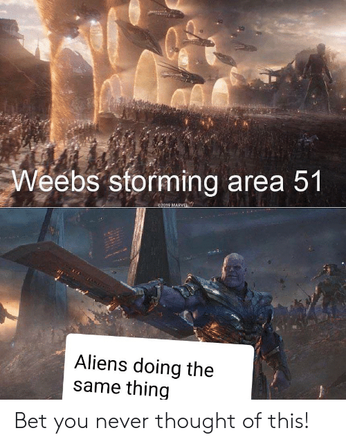 Reddit, Aliens, and Never: Weebs storming area 51  02019 MARVE  Aliens doing the  same thing Bet you never thought of this!