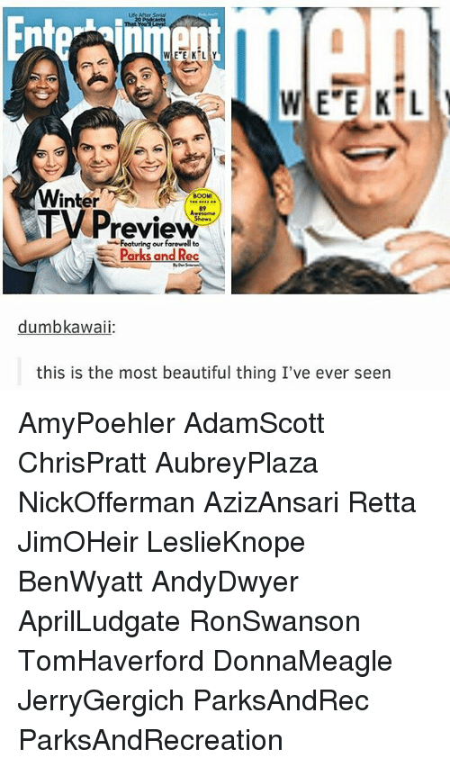 parks and rec: WEEKLY  Winter  BOOM  TV Preview  Featuring our farewell Parks and Rec  dumbka  this is the most beautiful thing I've ever seen AmyPoehler AdamScott ChrisPratt AubreyPlaza NickOfferman AzizAnsari Retta JimOHeir LeslieKnope BenWyatt AndyDwyer AprilLudgate RonSwanson TomHaverford DonnaMeagle JerryGergich ParksAndRec ParksAndRecreation