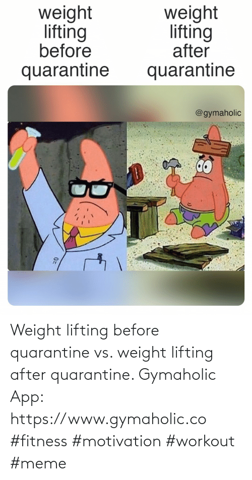 Fitness: Weight lifting before quarantine vs. weight lifting after quarantine.  Gymaholic App: https://www.gymaholic.co  #fitness #motivation #workout #meme