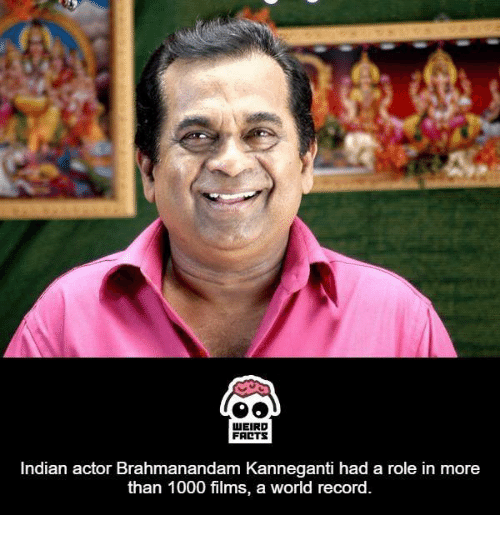 Memes, Indian, and 🤖: WEIRD  FALTS  Indian actor Brahmanandam Kanneganti had a role in more  than 1000 films, a world record