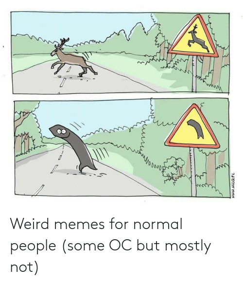 weird: Weird memes for normal people (some OC but mostly not)