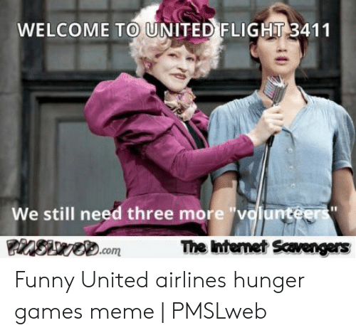 """Hunger Games Meme: WELCOME TO UNITED FLIGHT 3411  We still need three more """"volunteers""""  The Internet Scvengers  ZSVO.com Funny United airlines hunger games meme 