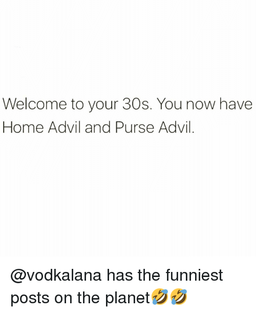 Advil, Funny, and Home: Welcome to your 30s. You now have  Home Advil and Purse Advil @vodkalana has the funniest posts on the planet🤣🤣