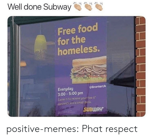 """Food, Homeless, and Memes: Well done Subway  Free food  for the  homeless.  Everyday  3:00-5:00 pm  Come in to receive your free 6""""  sandwich and a small drink  @BranterUk  SUBWAV positive-memes:  Phat respect"""