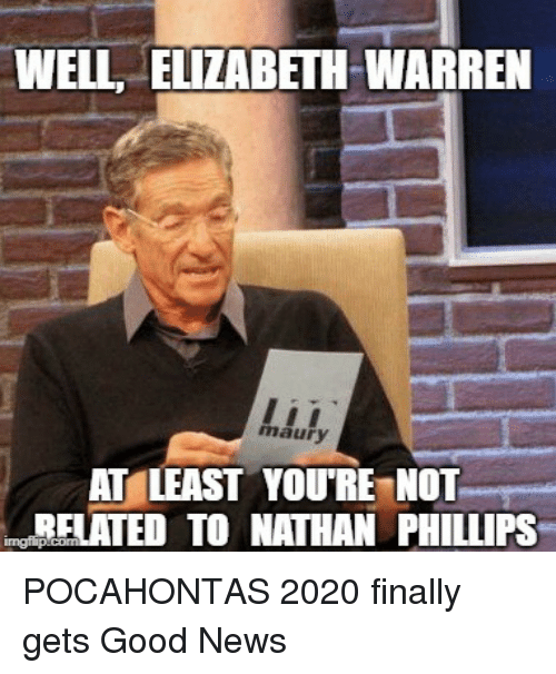 Elizabeth Warren, Maury, and News: WELL, ELIZABETH WARREN  maury  AT LEAST YOU'RE NOT  RELATED TO NATHAN PHILLIPS