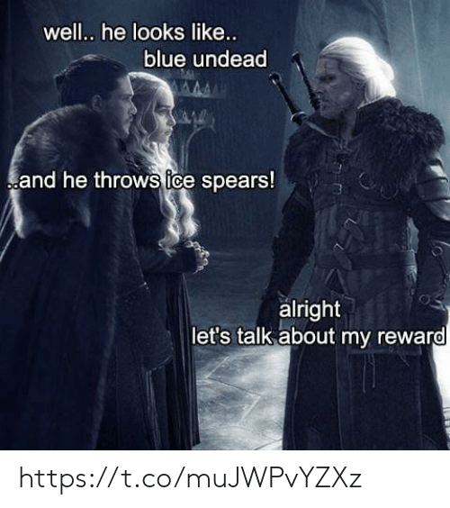 Lets Talk: well.. he looks like...  blue undead  and he throws tce spears!  alright  let's talk about my reward https://t.co/muJWPvYZXz
