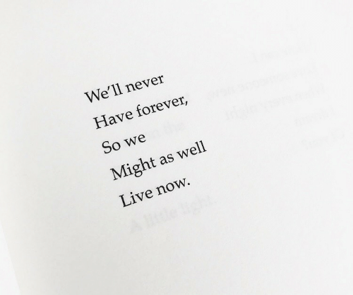 might as well: We'll never  Have forever,  So we  Might as well  Live now.