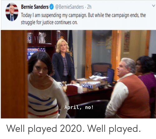 Bernie Sanders: Well played 2020. Well played.