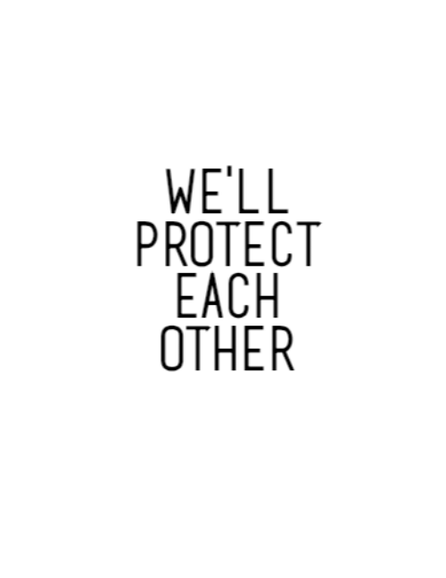Well, Each Other, and Other: WE'LL  PROTECT  EACH  OTHER