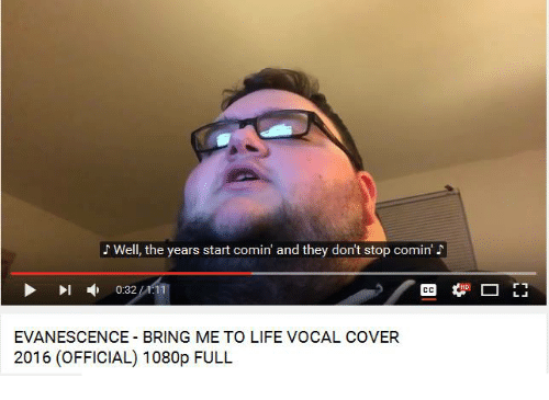 Evanescence, Life, and Covers: Well, the years start comin and they dont stop comin'  0.32  EVANESCENCE BRING ME TO LIFE VOCAL COVER  2016 (OFFICIAL) 1080p FULL