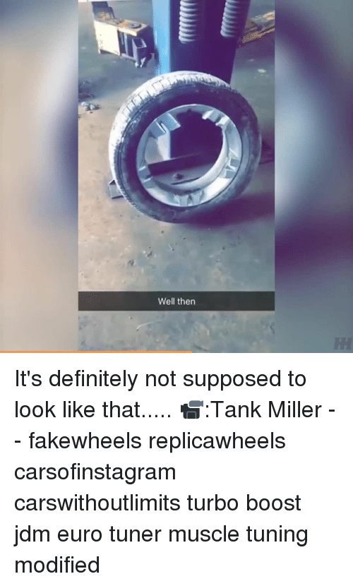 Definitally: Well then It's definitely not supposed to look like that..... 📹:Tank Miller - - fakewheels replicawheels carsofinstagram carswithoutlimits turbo boost jdm euro tuner muscle tuning modified
