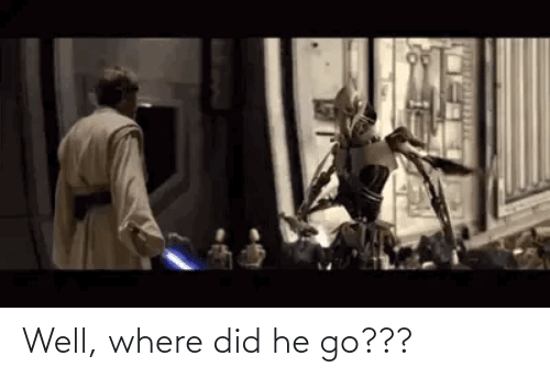 where did: Well, where did he go???