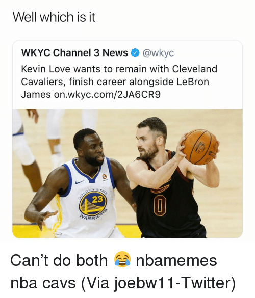 Kevin Love: Well which is it  WKYC Channel 3 News @wkyc  Kevin Love wants to remain with Cleveland  Cavaliers, finish career alongside LeBron  James on.wkyc.com/2JA6CR9  23  ARR Can't do both 😂 nbamemes nba cavs (Via ‪joebw11‬-Twitter)