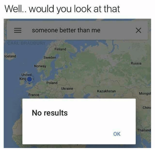 Kazakhstan: Well. would you look at that  Someone better than me  Finland  Iceland  Sweden  Russia  Norway  United  King  Poland  Ukraine  Kazakhstan  France  Mongo  China  No results  Thailand  OK
