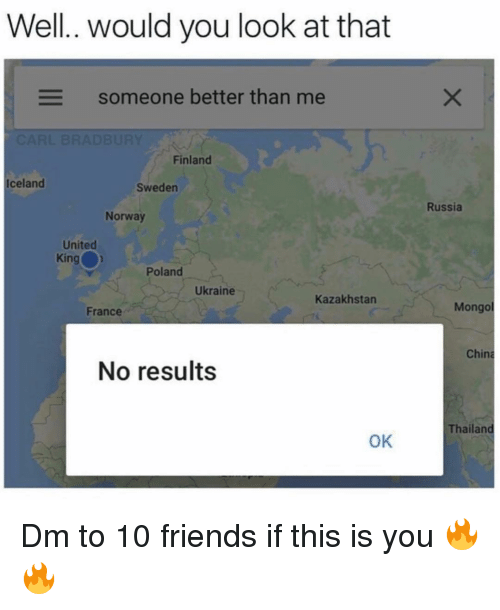 Kazakhstan: Well.. would you look at that  Someone better than me  Finland  Iceland  Sweden  Russia  Norway  United  King  Poland  Ukraine  Kazakhstan  France  Mongo  China  No results  Thailand  OK Dm to 10 friends if this is you 🔥🔥