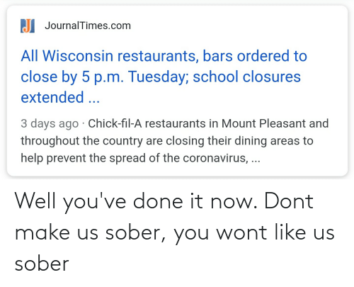 Sober: Well you've done it now. Dont make us sober, you wont like us sober