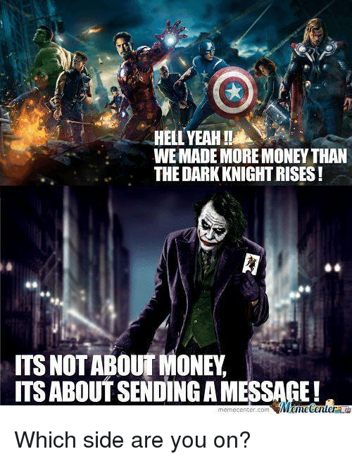 Funny, Side, and Meming: WEMADE MORE MONEY THAN  THE DARKKNIGHTRISES  ITS NOT ABOUT MONEY  ITS ABOUTSENDINGA MESSAGE!  meme center-com Which side are you on?