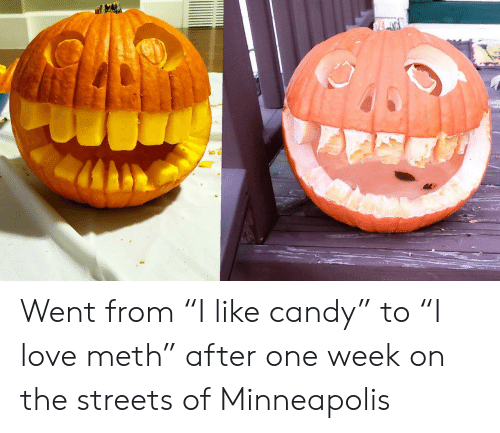 "meth: Went from ""I like candy"" to ""I love meth"" after one week on the streets of Minneapolis"