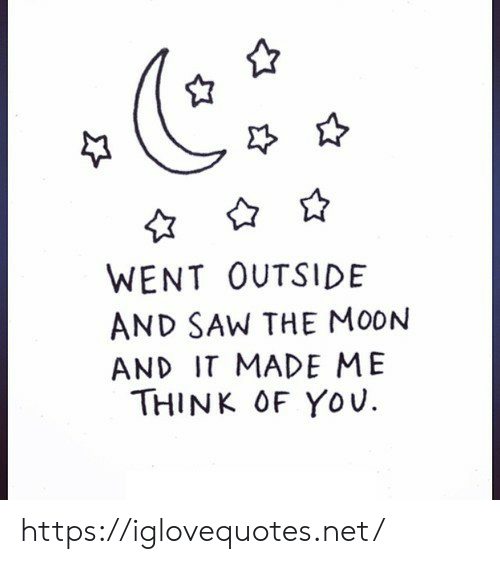 think of you: WENT OUTSIDE  AND SAW THE MOON  AND IT MADE ME  THINK OF YOu https://iglovequotes.net/