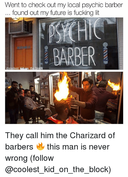 Charizarding: Went to check out my local psychic barber  found out my future is fucking lit  BARBER  ck  acooles They call him the Charizard of barbers 🔥 this man is never wrong (follow @coolest_kid_on_the_block)