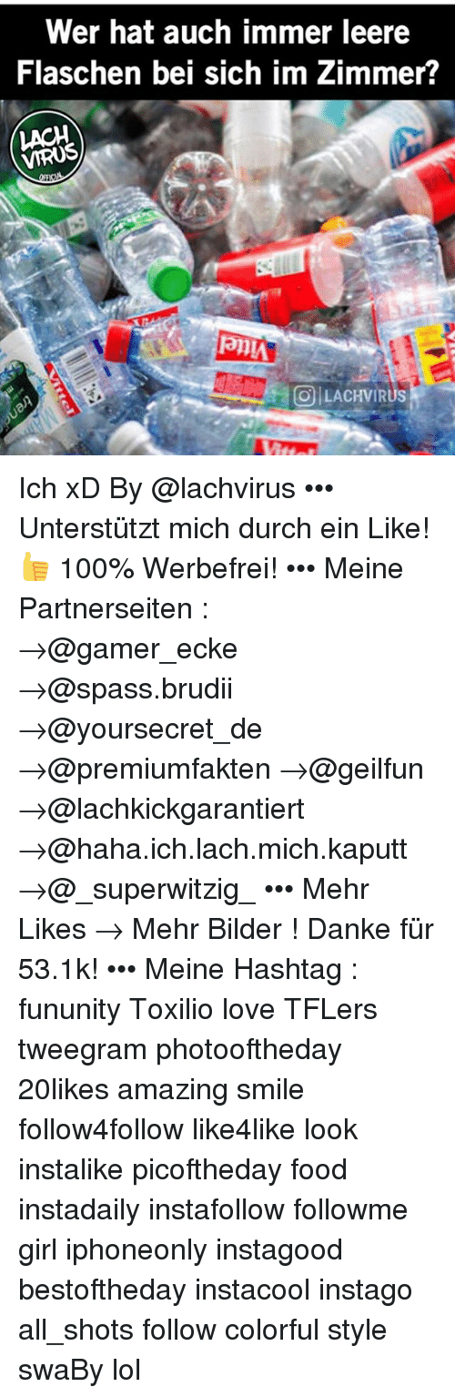 Kaputt: Wer hat auch immer leere  Flaschen bei sich im Zimmer?  LACH  O LACHVIR Ich xD By @lachvirus ••• Unterstützt mich durch ein Like!👍 100% Werbefrei! ••• Meine Partnerseiten : →@gamer_ecke →@spass.brudii →@yoursecret_de →@premiumfakten →@geilfun →@lachkickgarantiert →@haha.ich.lach.mich.kaputt →@_superwitzig_ ••• Mehr Likes → Mehr Bilder ! Danke für 53.1k! ••• Meine Hashtag : fununity Toxilio love TFLers tweegram photooftheday 20likes amazing smile follow4follow like4like look instalike picoftheday food instadaily instafollow followme girl iphoneonly instagood bestoftheday instacool instago all_shots follow colorful style swaBy lol