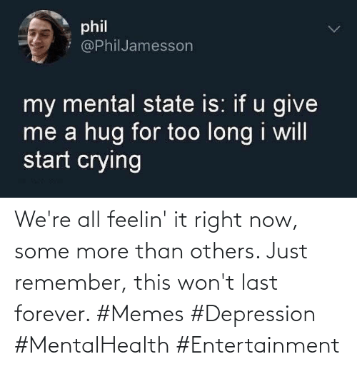 More Than: We're all feelin' it right now, some more than others. Just remember, this won't last forever. #Memes #Depression #MentalHealth #Entertainment