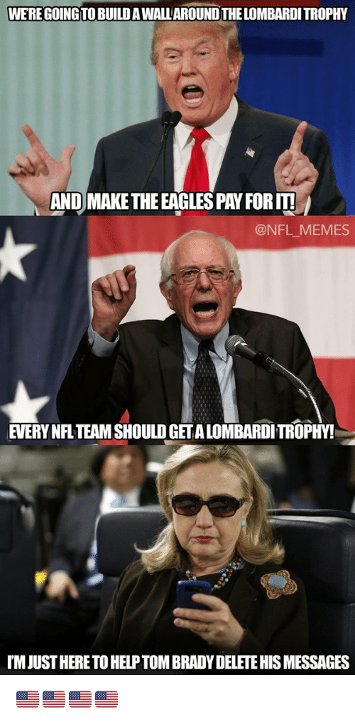 the eagle: WERE GOING TO BUILDAWALLAROUNDTHELOMBARDITROPHY  AND MAKE THE EAGLES PAY FORIT!  @NFL MEMES  EVERY NFL TEAM SHOULOGETALOMBARDITROPHY!  IMI JUSTHERETOHELPTOMBRADYDELETEHISMESSAGES 🇺🇸🇺🇸🇺🇸🇺🇸