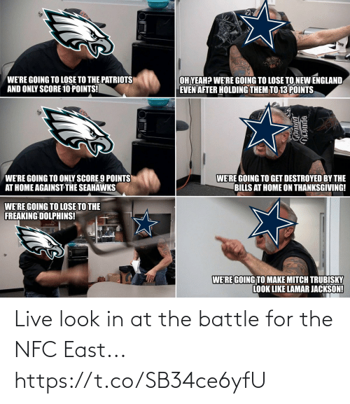 Thanksgiving: WE'RE GOING TO LOSE TO THE PATRIOTS  AND ONLY SCORE 10 POINTS!  OH YEAH? WE'RE GOING TO LOSE TO NEW ENGLAND  EVEN AFTER HOLDING THEM TO 13 POINTS  WE'RE GOING TO ONLY SCORE 9 POINTS  AT HOME AGAINST THE SEAHAWKS  WE'RE GOING TO GET DESTROYED BY THE  BILLS AT HOME ON THANKSGIVING!  WE'RE GOING TO LOSE TO THE  FREAKING DOLPHINS!  WERE GOING TO MAKE MITCH TRUBISKY  LOOK LIKE LAMAR JACKSON! Live look in at the battle for the NFC East... https://t.co/SB34ce6yfU