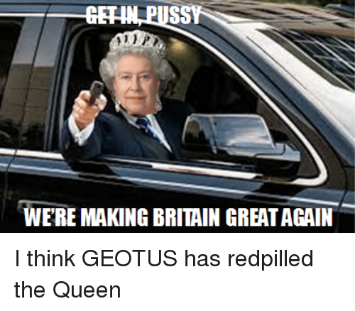 Queen, Think, and The Queen: WERE MAKING BRIITAIN GREATACAIN