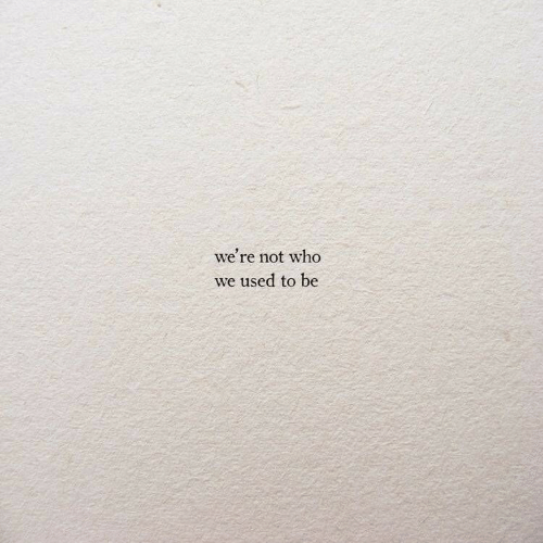 Who, Used, and Were: we're not who  we used to be