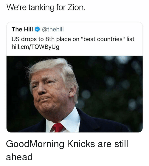 "Goodmorning: We're tanking for Zior.  The Hill @thehill  US drops to 8th place on ""best countries"" list  hill.cm/TQWByUg GoodMorning Knicks are still ahead"