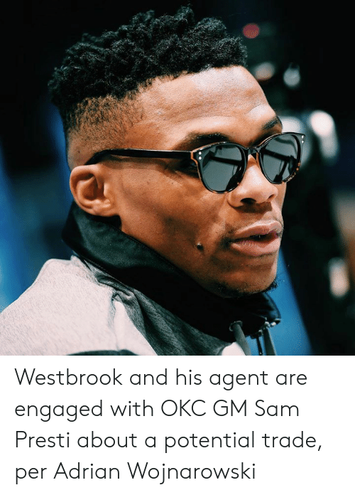 westbrook: Westbrook and his agent are engaged with OKC GM Sam Presti about a potential trade, per Adrian Wojnarowski