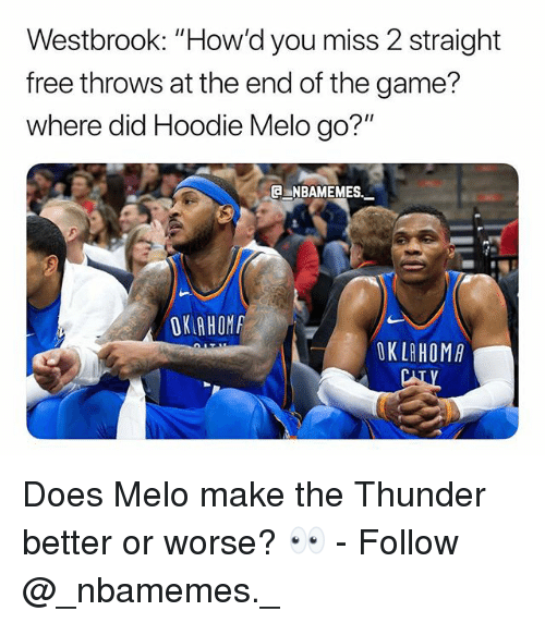 """Hoodie Melo: Westbrook: """"How'd you miss 2 straight  free throws at the end of the game?  where did Hoodie Melo go?""""  NBAMEMES.  OK AHOM  OKLAHOMA Does Melo make the Thunder better or worse? 👀 - Follow @_nbamemes._"""