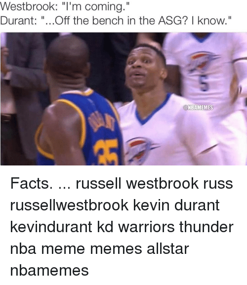 "Russel Westbrook: Westbrook: ""I'm coming.""  Durant  Off the bench in the ASG? I know  aNBAMEMES Facts. ... russell westbrook russ russellwestbrook kevin durant kevindurant kd warriors thunder nba meme memes allstar nbamemes"
