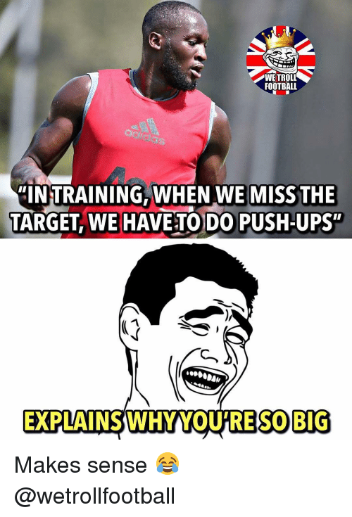 """push ups: WETROLL  FOOTBALL  das  """"INTRAINING, WHEN WE MISS THE  TARGET, WE HAVE TO DO PUSH-UPS""""  EXPLAINS WHY YOU'RE S0 BIG Makes sense 😂 @wetrollfootball"""