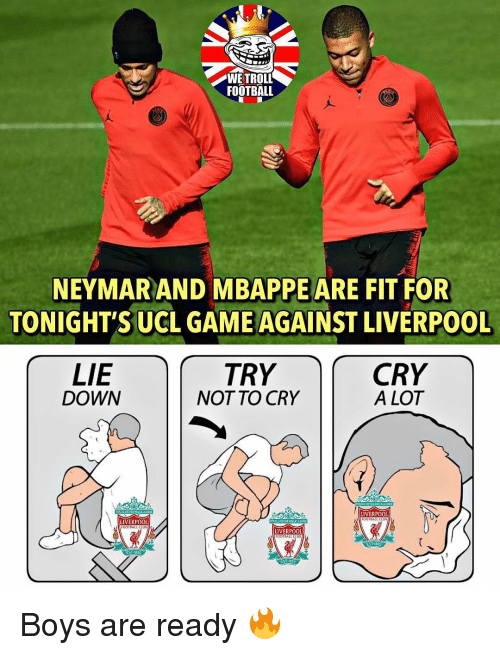 Football, Memes, and Neymar: WETROLL  FOOTBALL  NEYMAR AND MBAPPE ARE FIT FOR  TONIGHT'S UCL GAME AGAINST LIVERPOOL  LIE  DOWN  TRY  NOT TO CRY  CRY  A LOT  LIVERPOOL  FOOTSAL  LIVERPOOL  LIVERPOOL  OOTBALL CE  EST-1892 Boys are ready 🔥