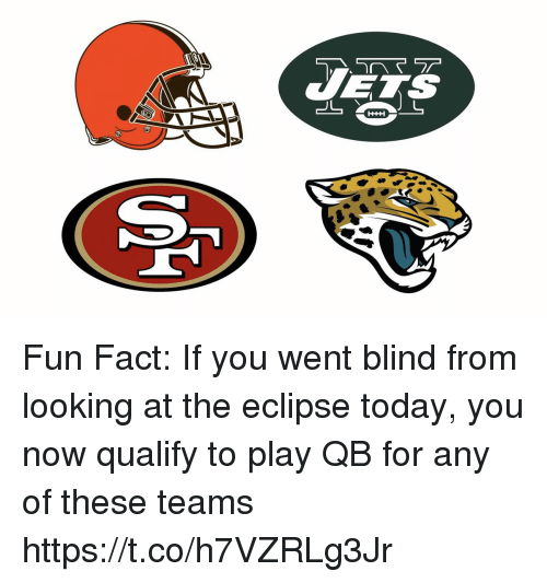 Blindes: WETS Fun Fact: If you went blind from looking at the eclipse today, you now qualify to play QB for any of these teams https://t.co/h7VZRLg3Jr
