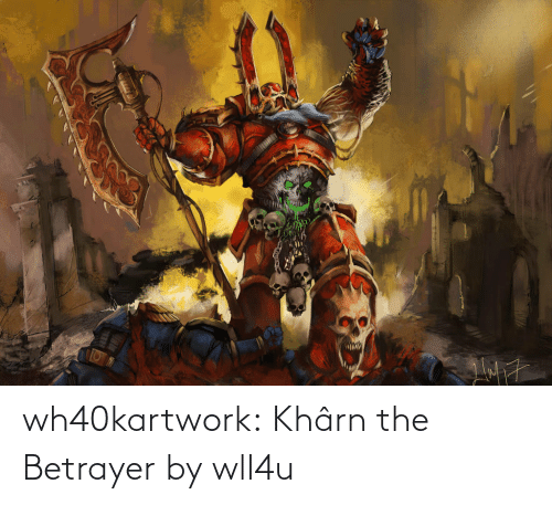 Tumblr, Blog, and Deviantart: wh40kartwork:  Khârn the Betrayer by wll4u