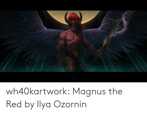 Deviantart: wh40kartwork:  Magnus the Red by Ilya Ozornin