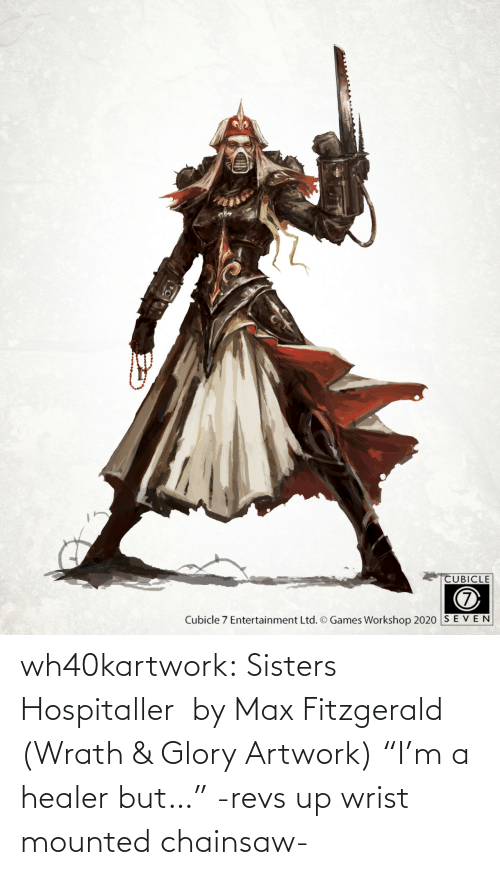 """healer: wh40kartwork:  Sisters Hospitaller  by Max Fitzgerald (Wrath & Glory Artwork)    """"I'm a healer but…"""" -revs up wrist mounted chainsaw-"""